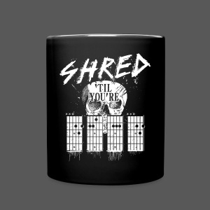 Shred 'til you're dead - Tasse einfarbig
