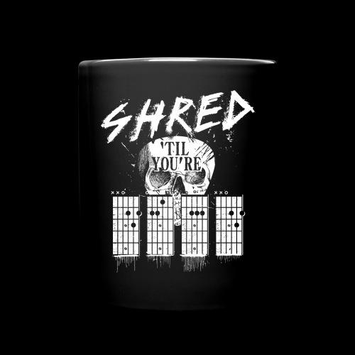 Shred 'til you're dead - Tasse einfarbig