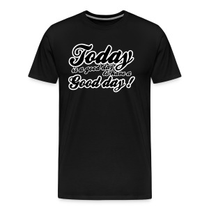 Today is a good day to have a good day - Men's Premium T-Shirt