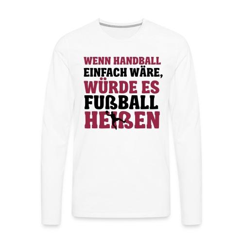 Wenn Handball einfach wäre - Männer Premium Langarmshirt