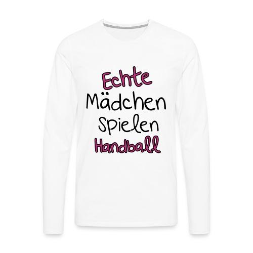 echte Mädchen spielen Handball - Männer Premium Langarmshirt