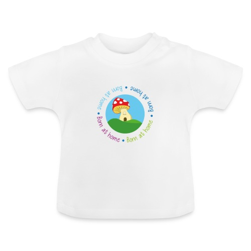 Born at Home tshirt - Baby T-Shirt