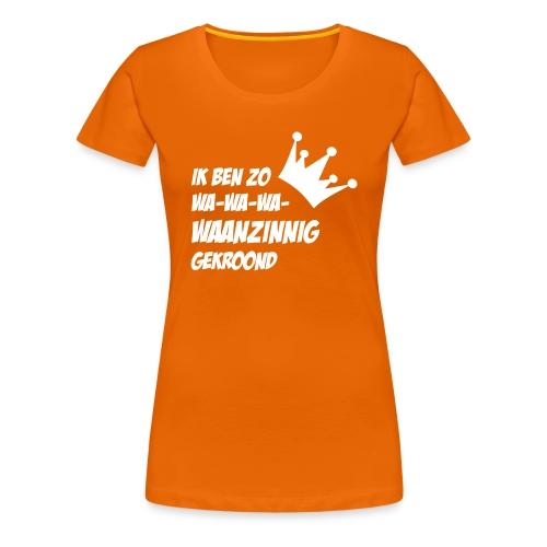 Waanzinnig vrouwen shirt voor Koningsdag!  - Vrouwen Premium T-shirt