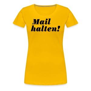 Mail halten! - Frauen Premium T-Shirt