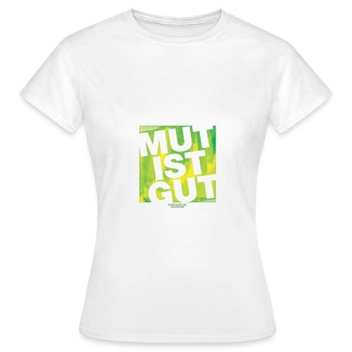 Damen T-Shirt MUT IST GUT - Frauen T-Shirt