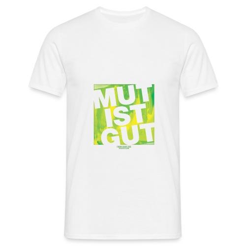 Herren T-Shirt MUT IST GUT - Männer T-Shirt