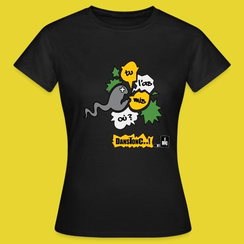 TU L'AS MIS OU ?  - DANSTONC..! - T-shirt Femme