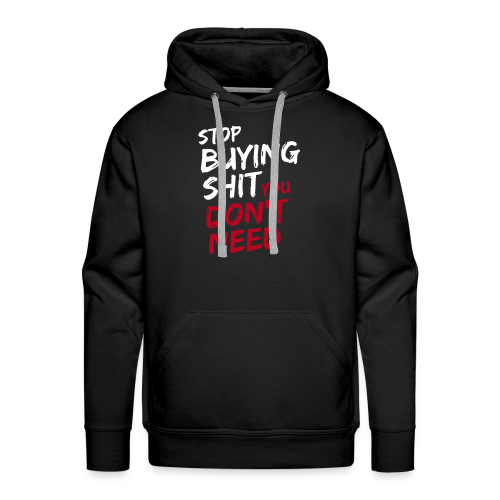 Stop buying shit you don't need Hoodie - Männer Premium Hoodie