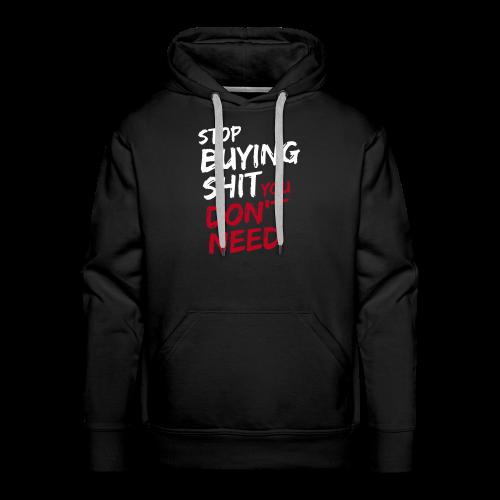 Stop buying shit you don't need Hoodie - Männer Premium Hoodie