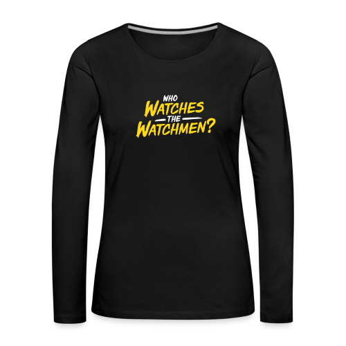 Who watches the watchmen? Langarmshirt Frauen - Frauen Premium Langarmshirt