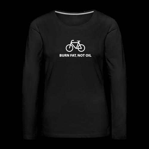 burn fat, not oil  Langarmshirt Frauen - Frauen Premium Langarmshirt