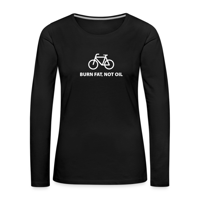 burn fat, not oil  Langarmshirt Frauen