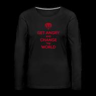 Langarmshirts ~ Frauen Premium Langarmshirt ~ Get angry and change the world Langarmshirt Frauen