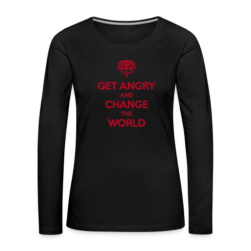 Get angry and change the world Langarmshirt Frauen - Frauen Premium Langarmshirt