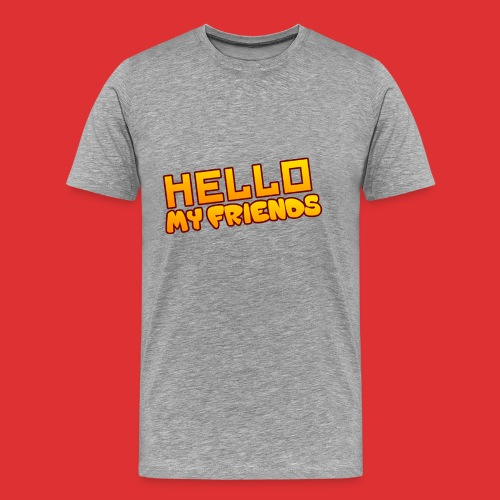 Hello my friends - Men's Premium T-Shirt