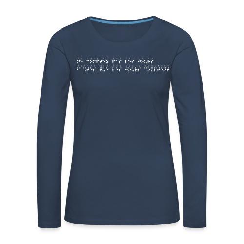 T-shirt manches longues Premium Femme - Modèle : Ne comptez pas les jours, faites que les jours comptent Ecriture blanche pour vêtements ou accessoires foncés  Pour rappel : C'est un braille imprimé (sans le relief) Demandez votre phrase/citation par mail à : asso.sensi@gmail.com  !!