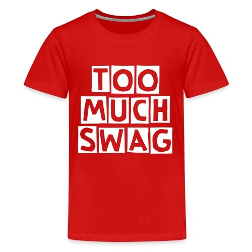 Too Much Swag T-Shirt - Teenage Premium T-Shirt