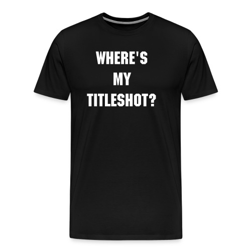 Where's my titleshot? (Black) - Men's Premium T-Shirt