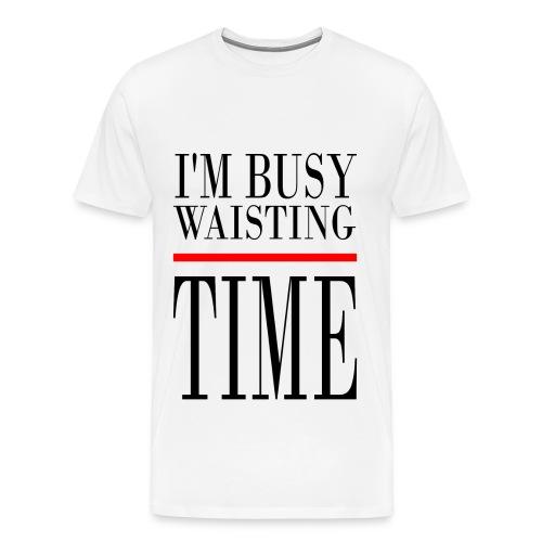 busy waisting time - Männer Premium T-Shirt