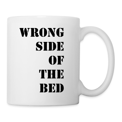 WRONG SIDE OF THE BED - Mug