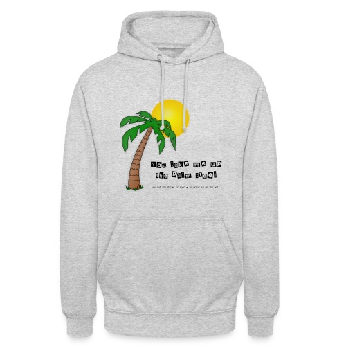 You take me up the palm tree! Unisex Hoodie - Unisex Hoodie