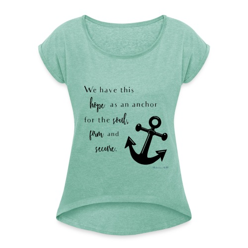Anchor for the soul Women's T-Shirt mit gerollten Ärmeln - Frauen T-Shirt mit gerollten Ärmeln
