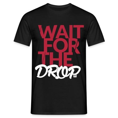Wait for the Drop Partyshirt - Männer T-Shirt