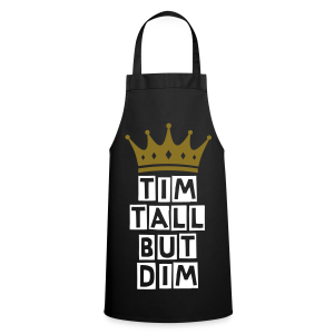 TIM TALL BUT DIM - Cooking Apron