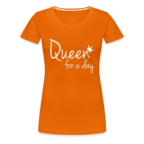 Queen for a day Koningsdag ladies shirt - Vrouwen Premium T-shirt