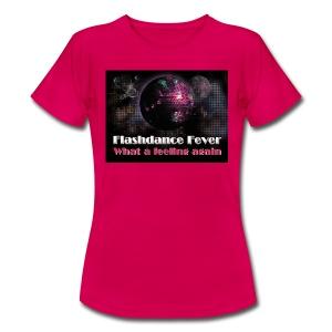 Flashdance Fever - Girl Shirt - Frauen T-Shirt