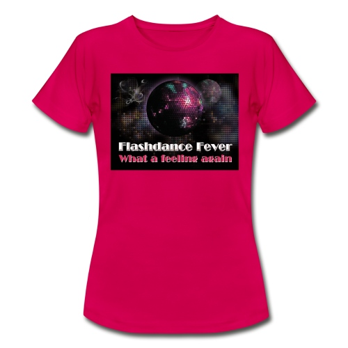 Flashdance Fever - Girl Shirt - Frauen T-Shirt