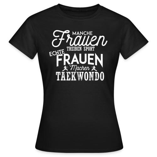 Taekwondo - Echte Frauen - Frauen T-Shirt
