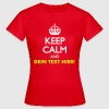 KEEP CALM AND (eigener Text) - Frauen T-Shirt