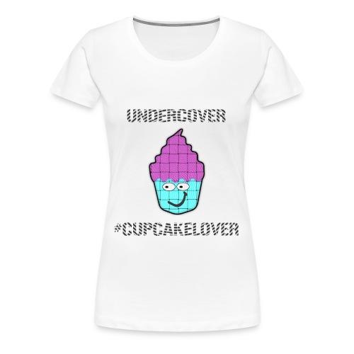 #UNDERCOVER #CUPCAKELOVER - Women's Premium T-Shirt