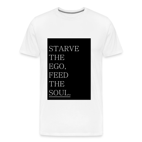 starve the ego, feed the soul - Männer Premium T-Shirt