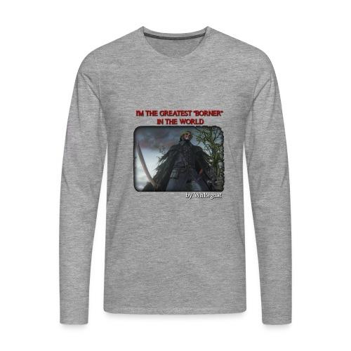 BLOODBORNE - THE GREATEST BORNER IN THE WORLD - Maglietta Premium a manica lunga da uomo
