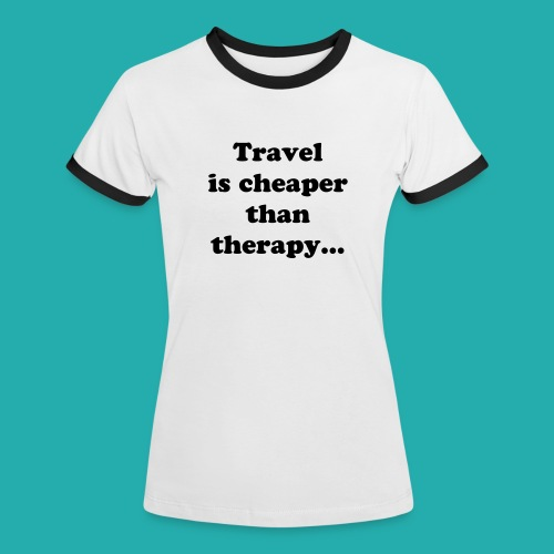 Travel is cheaper than therapy... T-shirt /Black - Women's Ringer T-Shirt