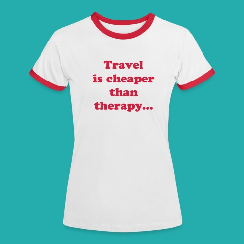 Travel is cheaper than therapy... T-shirt /Red - Women's Ringer T-Shirt