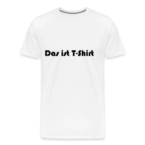 ~ Das ist TShirt ~ - Männer Premium T-Shirt