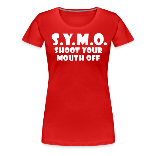 Shoot Your Mouth Off Ladies - Women's Premium T-Shirt