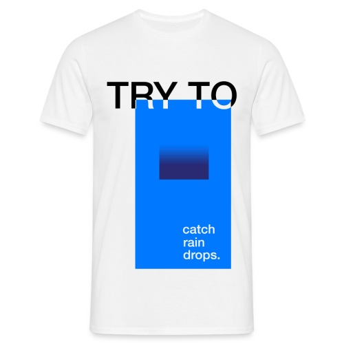 CATCH RAIN DROPS - Männer T-Shirt