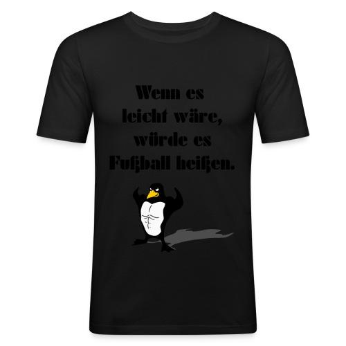 Wenn es leicht wäre, würde es Fußball heißen. - Männer Slim Fit T-Shirt
