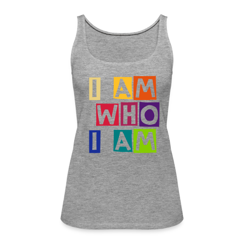 I am who I am - Frauen Premium Tank Top