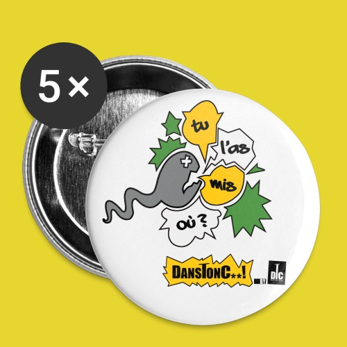 TU L'AS MIS OU ?  DANSTONC..! - Lot de 5 petits badges (25 mm)