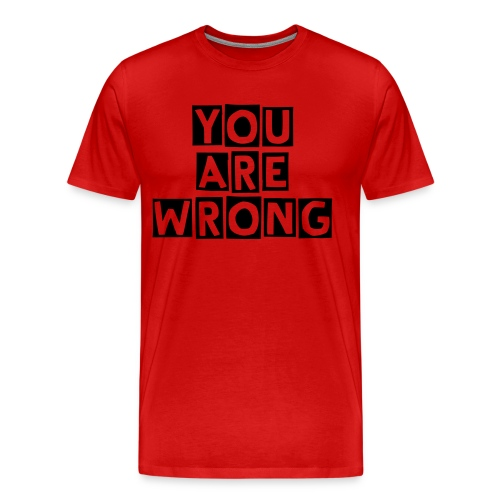 You are wrong - Männer Premium T-Shirt
