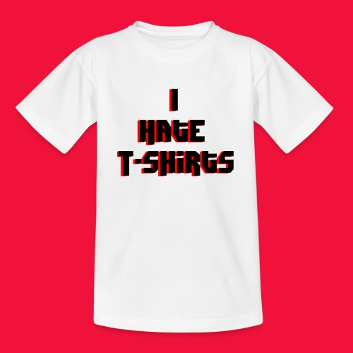 I hate T-Shirts | LazyBoneZ - Teenage T-shirt