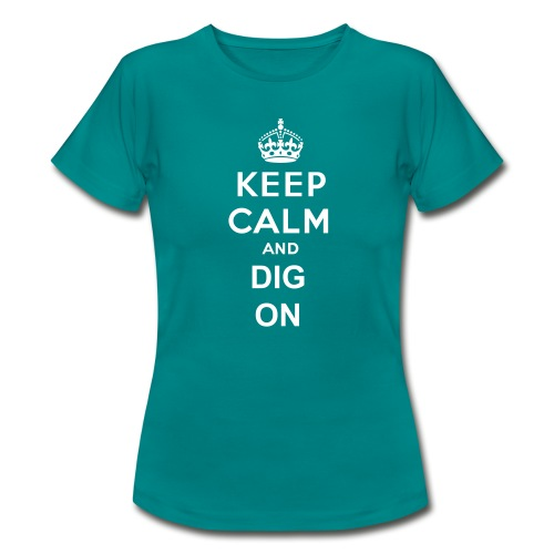 Keep Calm and Dig On Slogan T-Shirt - Women's T-Shirt