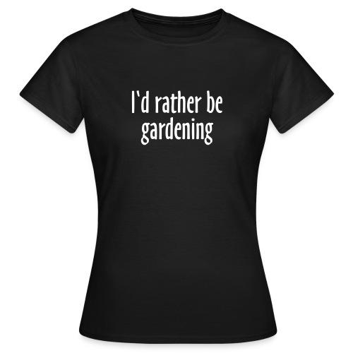 I'd Rather Be Gardening Slogan T-Shirt - Women's T-Shirt