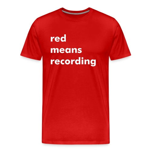 Red Means Recording (Men) - Men's Premium T-Shirt