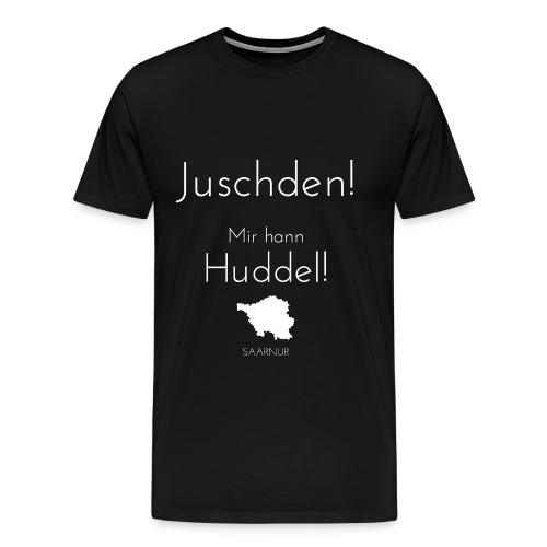 Juschden! Mir hann Huddel! - Männer Premium T-Shirt